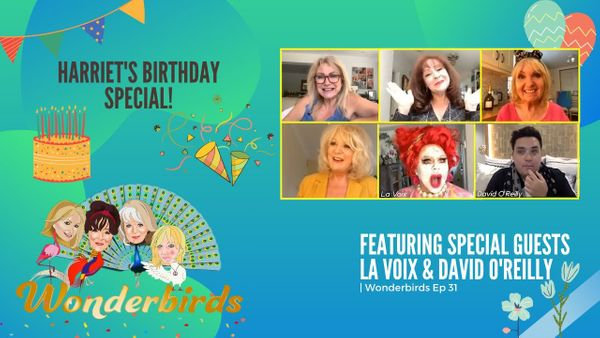Episode 31 - Harriet's Fabulous BIRTHDAY SPECIAL with La Voix & David O'Reilly!